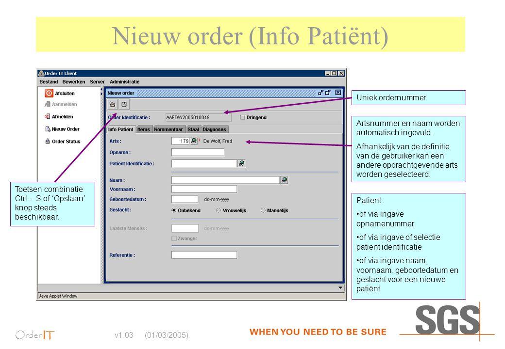 Order IT v1.03 (01/03/2005) Nieuw order (Info Patiënt) Artsnummer en naam worden automatisch ingevuld. Afhankelijk van de definitie van de gebruiker k