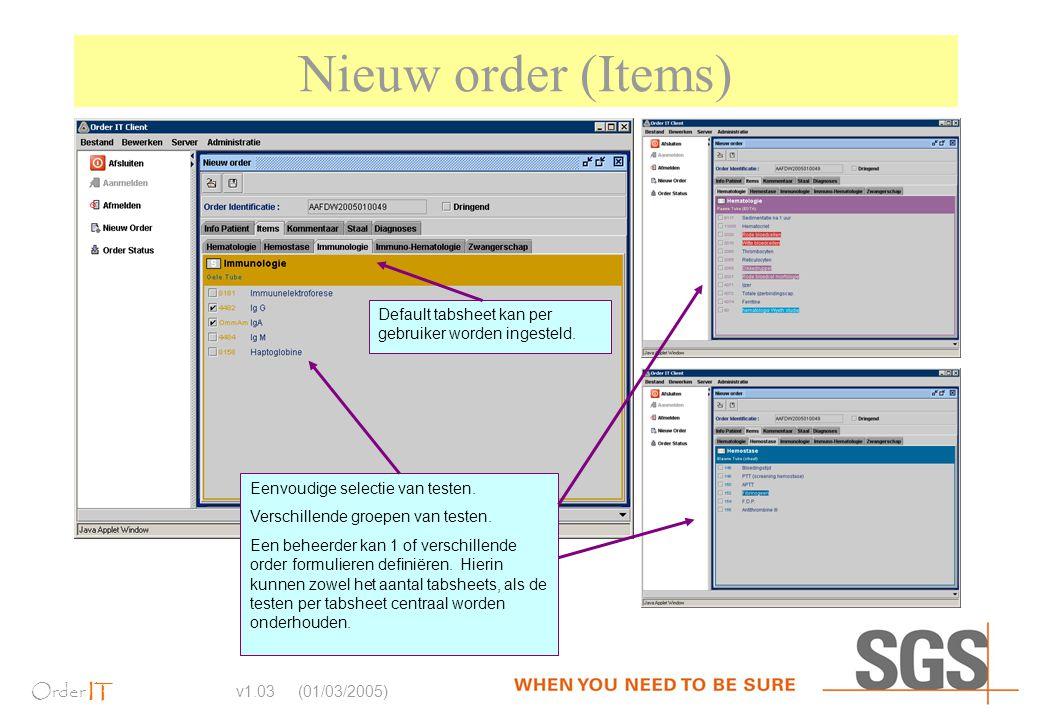 Order IT v1.03 (01/03/2005) Nieuw order (Items) Default tabsheet kan per gebruiker worden ingesteld. Eenvoudige selectie van testen. Verschillende gro