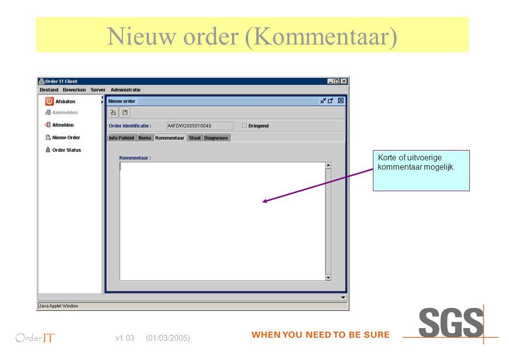Order IT v1.03 (01/03/2005) Nieuw order (Kommentaar) Korte of uitvoerige kommentaar mogelijk.