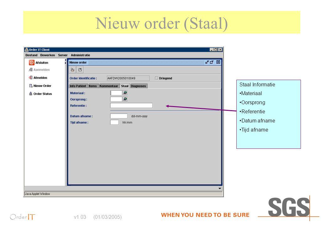 Order IT v1.03 (01/03/2005) Nieuw order (Staal) Staal Informatie Materiaal Oorsprong Referentie Datum afname Tijd afname