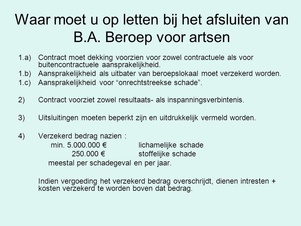 Waar moet u op letten bij het afsluiten van B.A. Beroep voor artsen 1.a)Contract moet dekking voorzien voor zowel contractuele als voor buitencontract