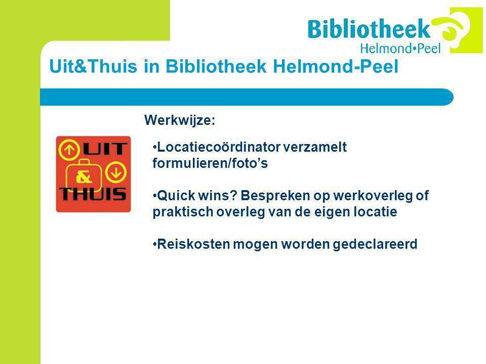 Uit&Thuis in Bibliotheek Helmond-Peel Werkwijze: Locatiecoördinator verzamelt formulieren/foto's Quick wins.