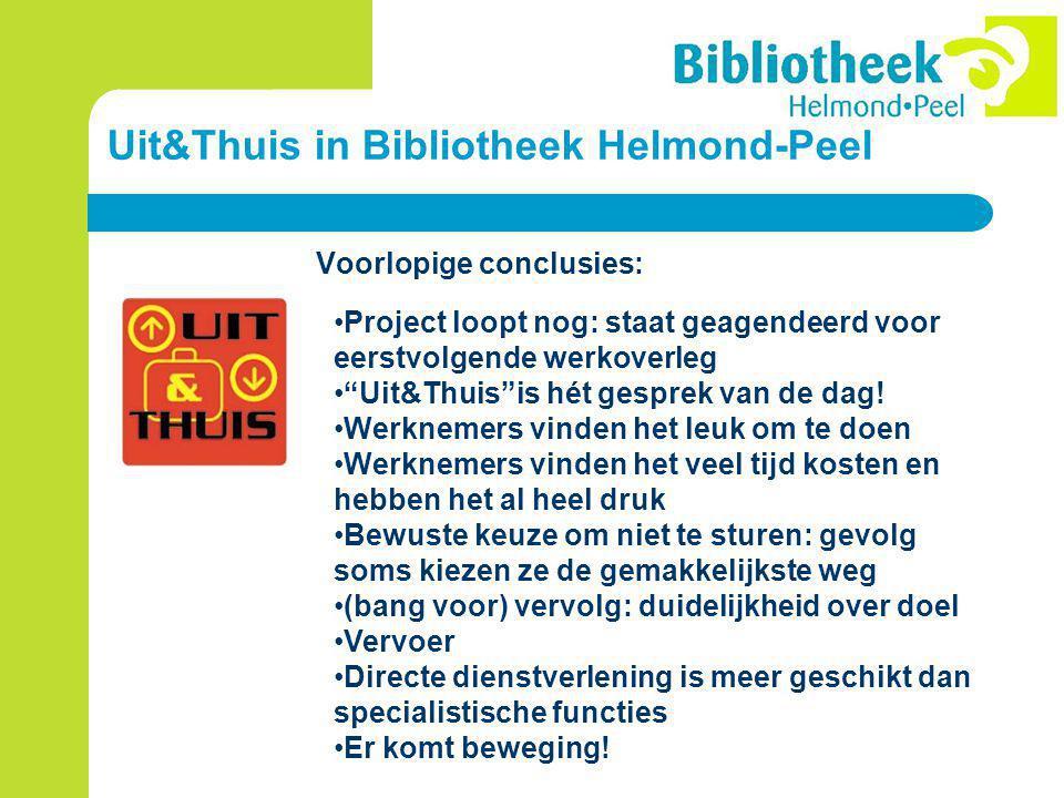 Uit&Thuis in Bibliotheek Helmond-Peel Voorlopige conclusies: Project loopt nog: staat geagendeerd voor eerstvolgende werkoverleg Uit&Thuis is hét gesprek van de dag.
