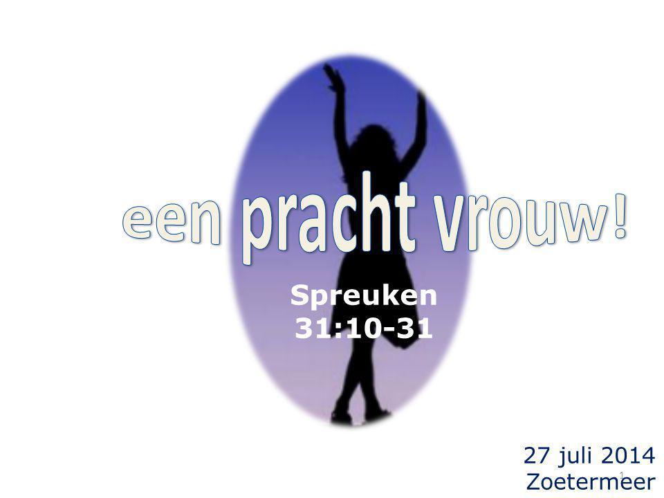 1 27 juli 2014 Zoetermeer Spreuken 31:10-31