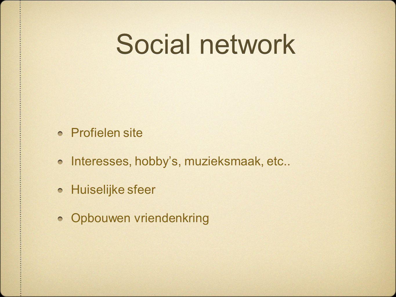 Social network Profielen site Interesses, hobby's, muzieksmaak, etc.. Huiselijke sfeer Opbouwen vriendenkring