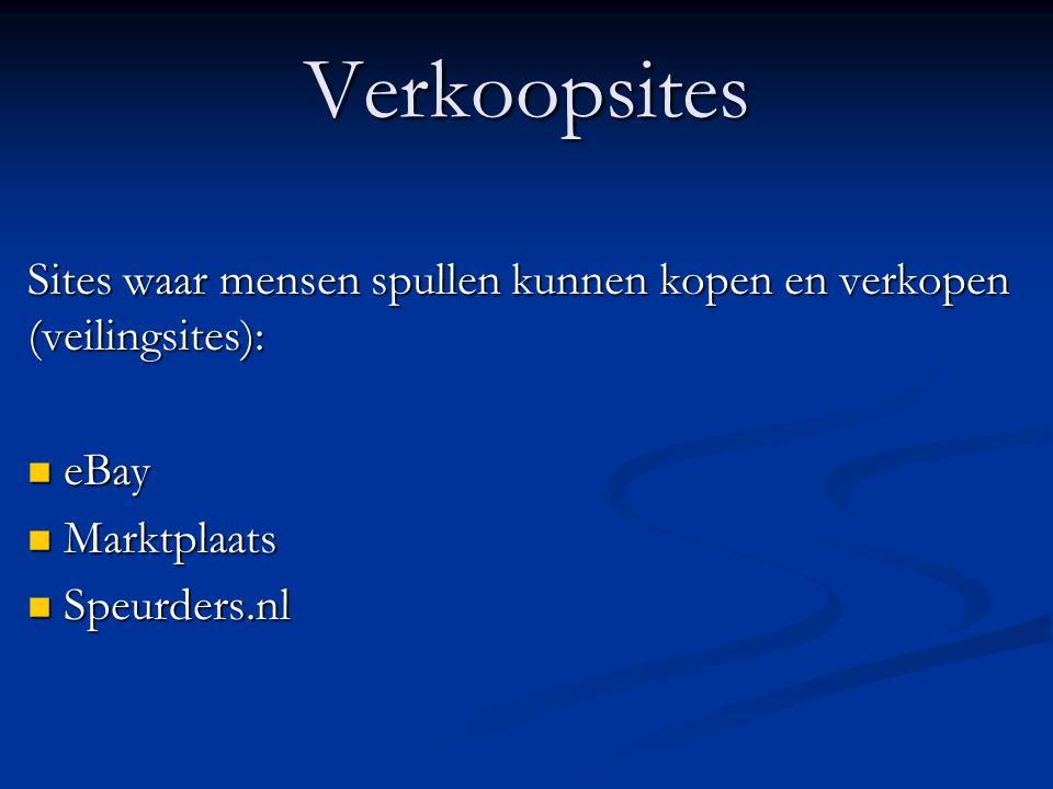 Verkoopsites Sites waar mensen spullen kunnen kopen en verkopen (veilingsites): eBay eBay Marktplaats Marktplaats Speurders.nl Speurders.nl