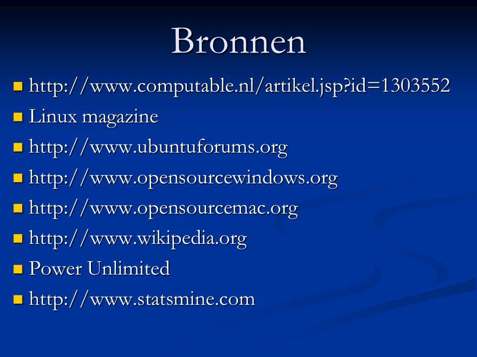 Bronnen http://www.computable.nl/artikel.jsp?id=1303552 http://www.computable.nl/artikel.jsp?id=1303552 Linux magazine Linux magazine http://www.ubuntuforums.org http://www.ubuntuforums.org http://www.opensourcewindows.org http://www.opensourcewindows.org http://www.opensourcemac.org http://www.opensourcemac.org http://www.wikipedia.org http://www.wikipedia.org Power Unlimited Power Unlimited http://www.statsmine.com http://www.statsmine.com