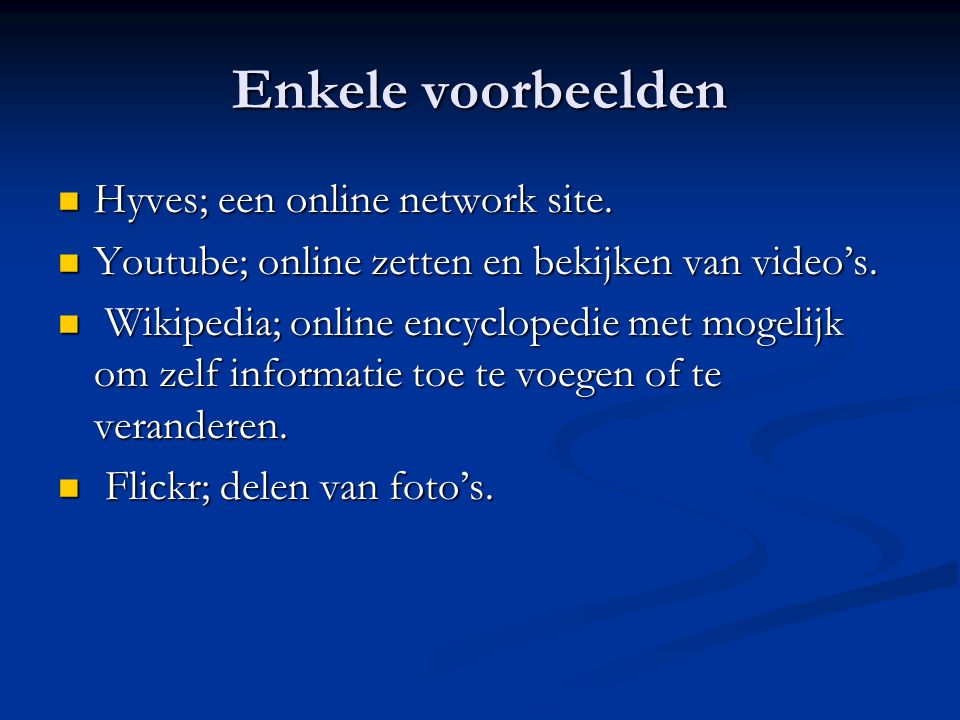 Enkele voorbeelden Hyves; een online network site.