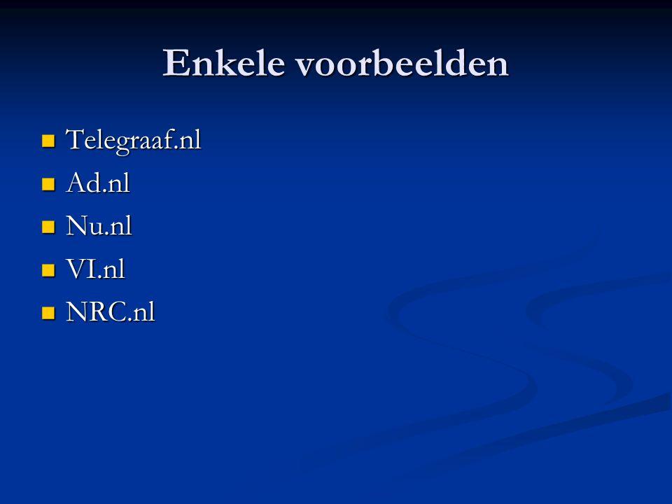 Enkele voorbeelden Telegraaf.nl Telegraaf.nl Ad.nl Ad.nl Nu.nl Nu.nl VI.nl VI.nl NRC.nl NRC.nl