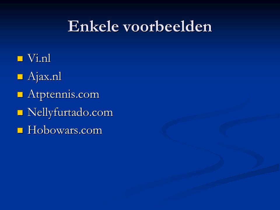 Enkele voorbeelden Vi.nl Vi.nl Ajax.nl Ajax.nl Atptennis.com Atptennis.com Nellyfurtado.com Nellyfurtado.com Hobowars.com Hobowars.com