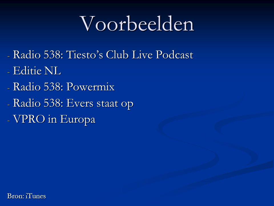 Voorbeelden - Radio 538: Tiesto's Club Live Podcast - Editie NL - Radio 538: Powermix - Radio 538: Evers staat op - VPRO in Europa Bron: iTunes