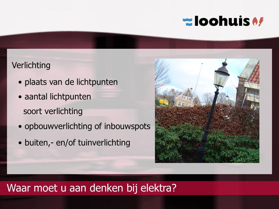 Verlichting plaats van de lichtpunten aantal lichtpunten soort verlichting opbouwverlichting of inbouwspots buiten,- en/of tuinverlichting elektra?Waa