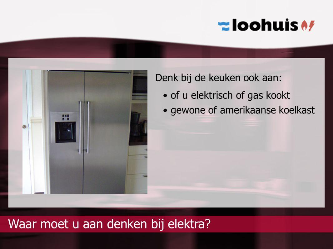 elektra?Waar moet u aan denken bij Denk bij de keuken ook aan: of u elektrisch of gas kookt gewone of amerikaanse koelkast
