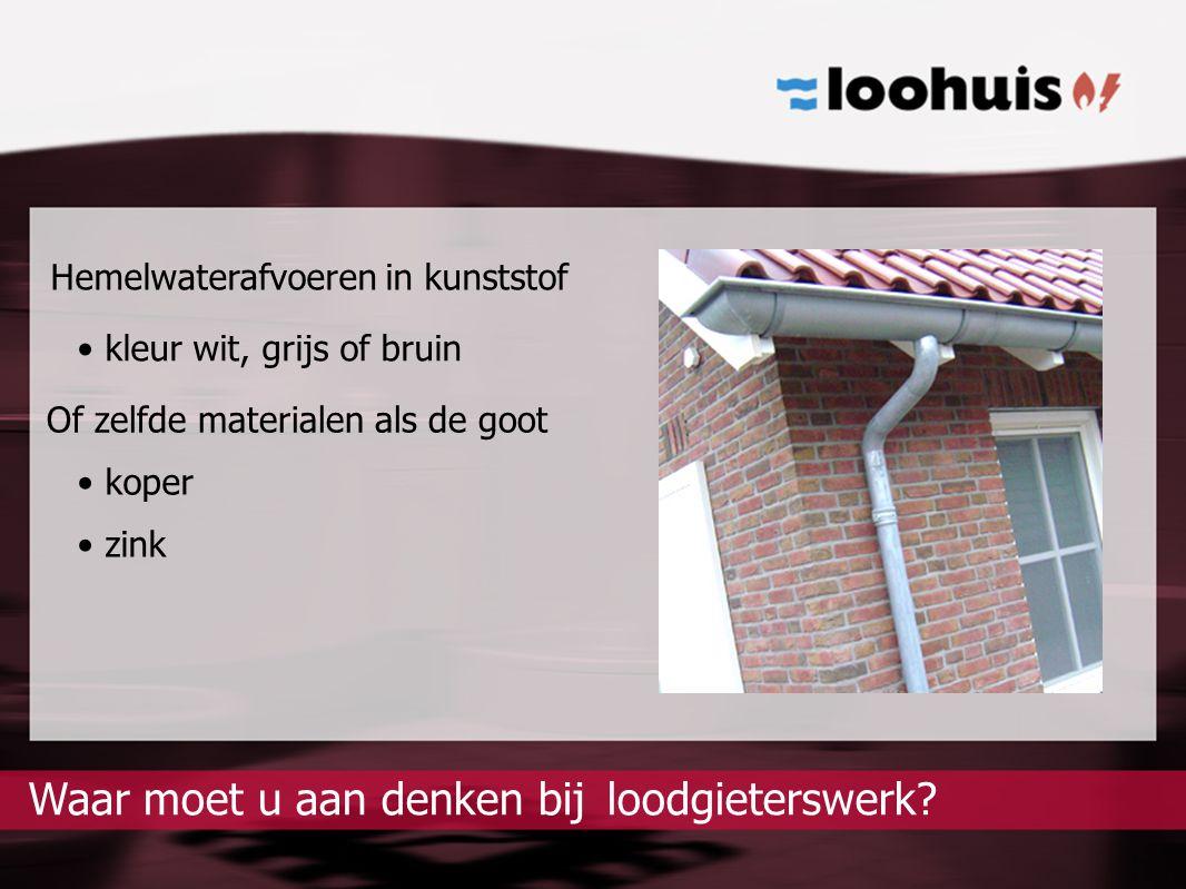 Hemelwaterafvoeren in kunststof kleur wit, grijs of bruin koper loodgieterswerk?Waar moet u aan denken bij Of zelfde materialen als de goot zink