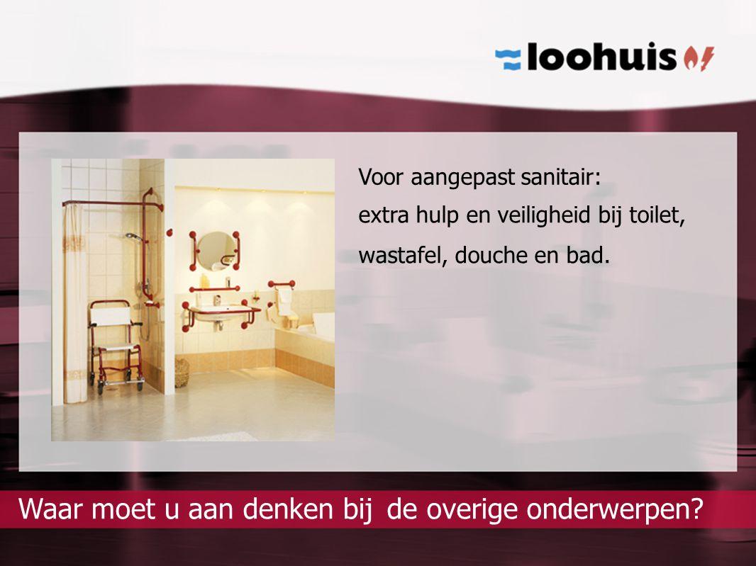 Voor aangepast sanitair: de overige onderwerpen?Waar moet u aan denken bij extra hulp en veiligheid bij toilet, wastafel, douche en bad.