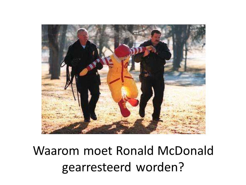 Waarom moet Ronald McDonald gearresteerd worden?