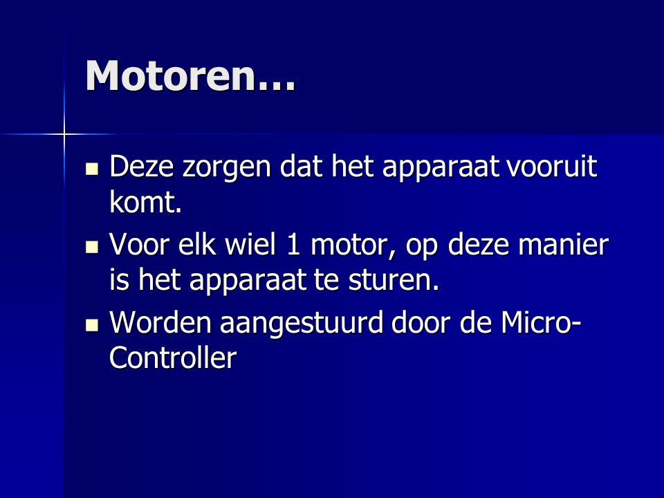 Motoren… Deze zorgen dat het apparaat vooruit komt.