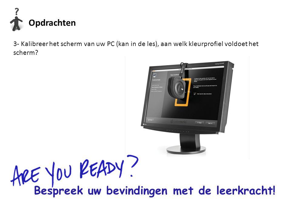 Opdrachten 3- Kalibreer het scherm van uw PC (kan in de les), aan welk kleurprofiel voldoet het scherm? Bespreek uw bevindingen met de leerkracht!