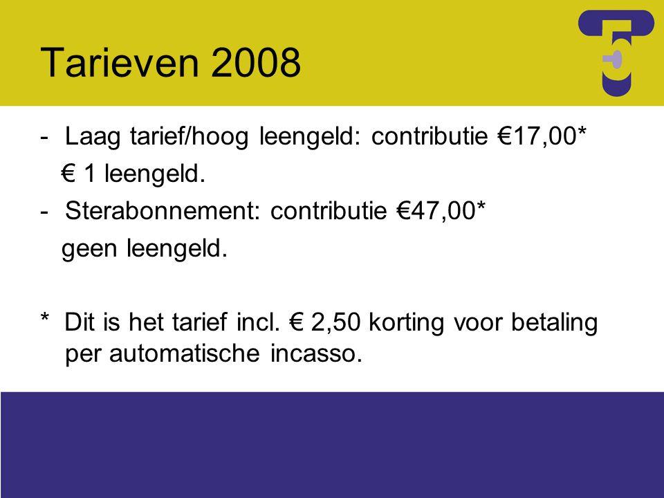 Tarieven 2008 -Laag tarief/hoog leengeld: contributie €17,00* € 1 leengeld. -Sterabonnement: contributie €47,00* geen leengeld. * Dit is het tarief in