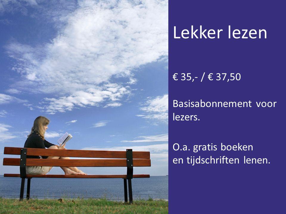 Lekker lezen € 35,- / € 37,50 Basisabonnement voor lezers.