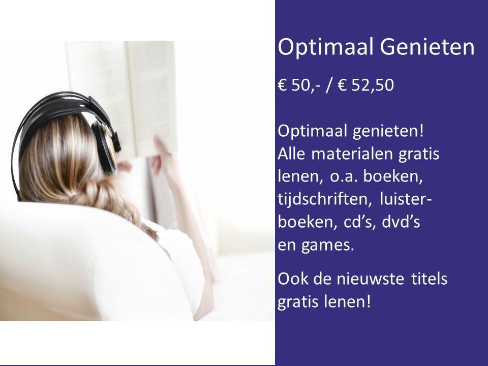 Optimaal Genieten € 50,- / € 52,50 Optimaal genieten! Alle materialen gratis lenen, o.a. boeken, tijdschriften, luister- boeken, cd's, dvd's en games.
