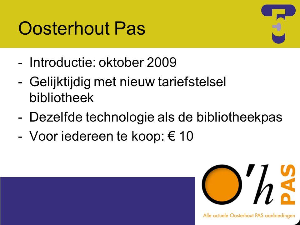 Oosterhout Pas -Introductie: oktober 2009 -Gelijktijdig met nieuw tariefstelsel bibliotheek -Dezelfde technologie als de bibliotheekpas -Voor iedereen te koop: € 10