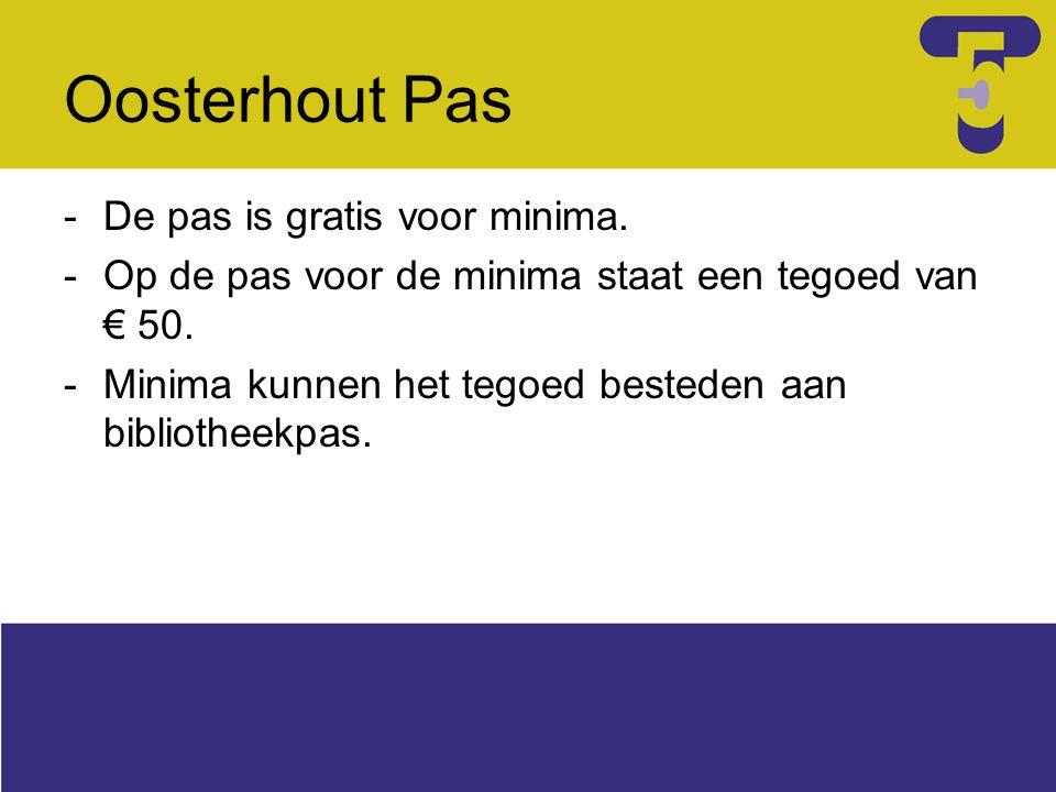 Oosterhout Pas -De pas is gratis voor minima. -Op de pas voor de minima staat een tegoed van € 50. -Minima kunnen het tegoed besteden aan bibliotheekp