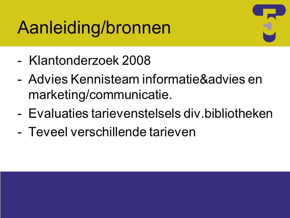 Aanleiding/bronnen - Klantonderzoek 2008 -Advies Kennisteam informatie&advies en marketing/communicatie. -Evaluaties tarievenstelsels div.bibliotheken