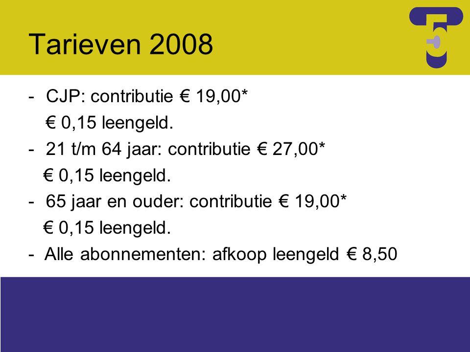 Tarieven 2008 -CJP: contributie € 19,00* € 0,15 leengeld. -21 t/m 64 jaar: contributie € 27,00* € 0,15 leengeld. -65 jaar en ouder: contributie € 19,0
