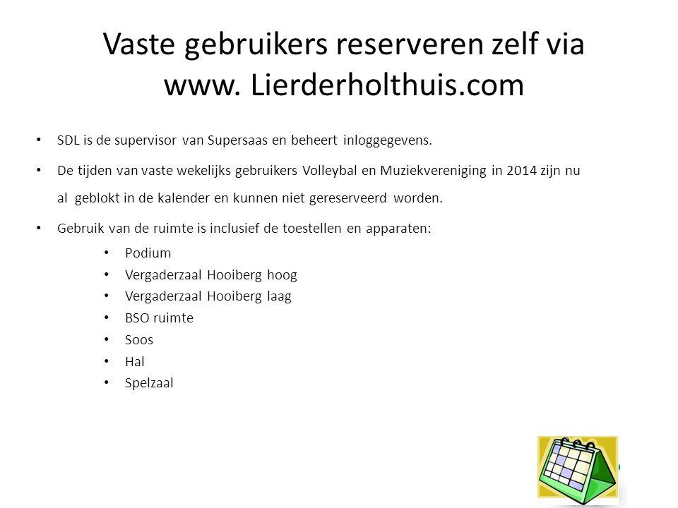 Vaste gebruikers reserveren zelf via www. Lierderholthuis.com SDL is de supervisor van Supersaas en beheert inloggegevens. De tijden van vaste wekelij