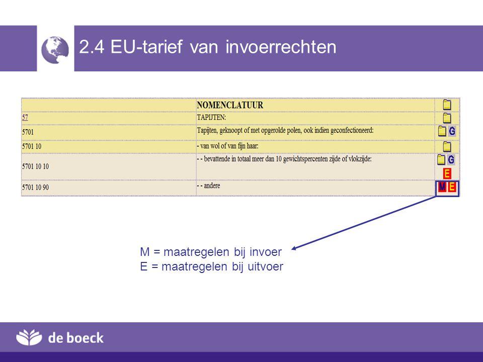 2.4 EU-tarief van invoerrechten M = maatregelen bij invoer E = maatregelen bij uitvoer