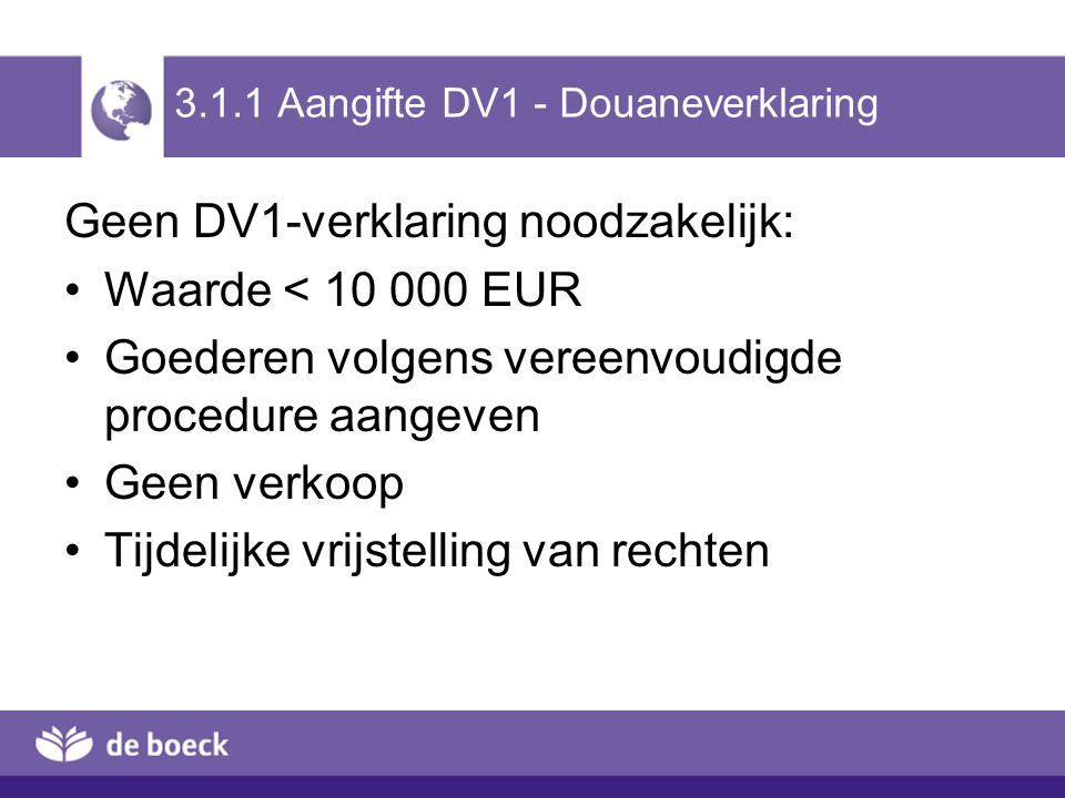Geen DV1-verklaring noodzakelijk: Waarde < 10 000 EUR Goederen volgens vereenvoudigde procedure aangeven Geen verkoop Tijdelijke vrijstelling van rech