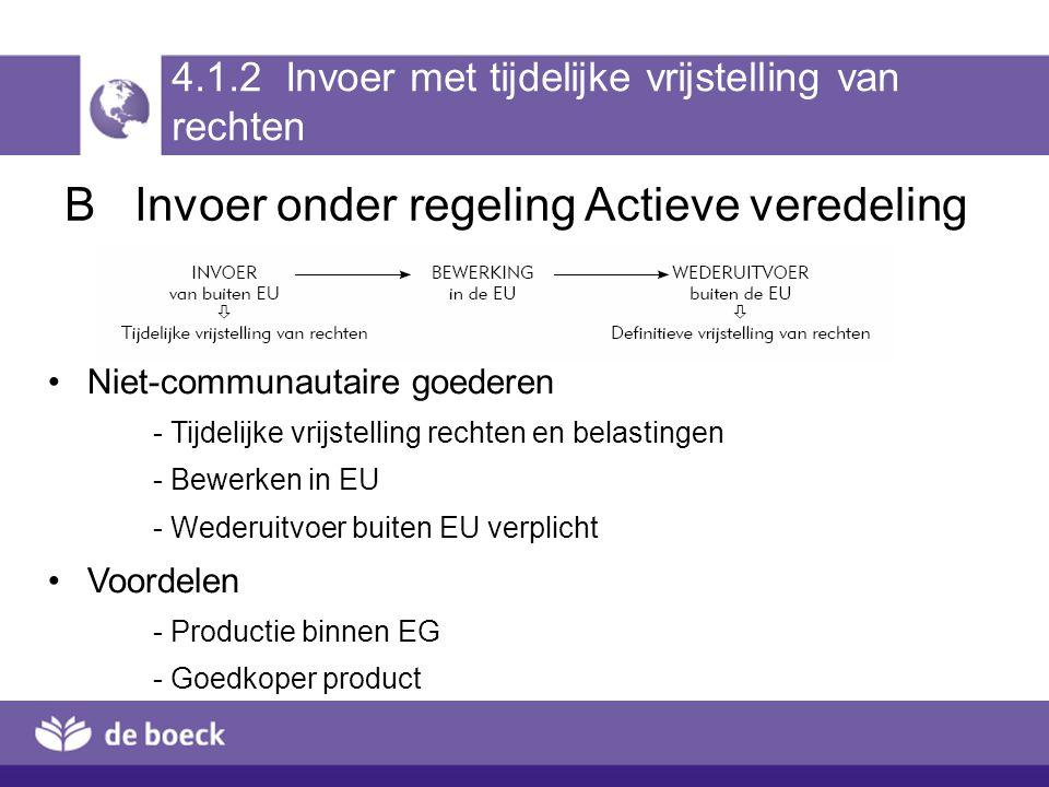 B Invoer onder regeling Actieve veredeling Niet-communautaire goederen - Tijdelijke vrijstelling rechten en belastingen - Bewerken in EU - Wederuitvoe