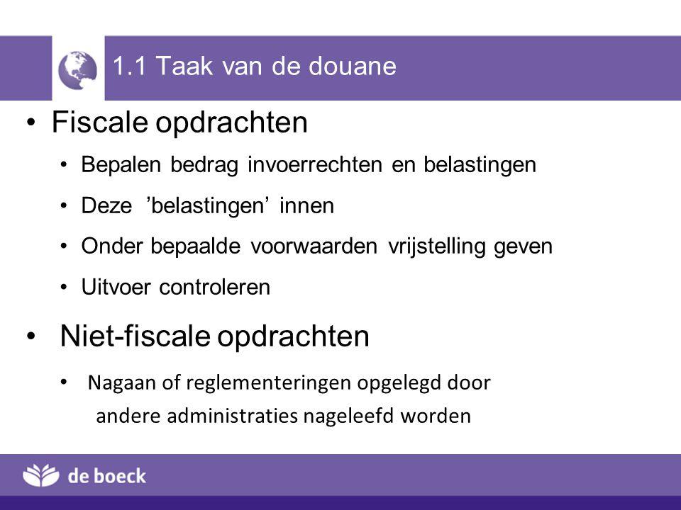 1.1 Taak van de douane Fiscale opdrachten Bepalen bedrag invoerrechten en belastingen Deze 'belastingen' innen Onder bepaalde voorwaarden vrijstelling