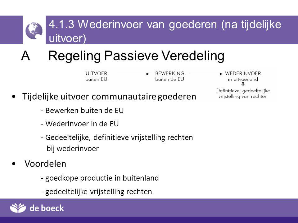 4.1.3 Wederinvoer van goederen (na tijdelijke uitvoer) ARegeling Passieve Veredeling Tijdelijke uitvoer communautaire goederen - Bewerken buiten de EU