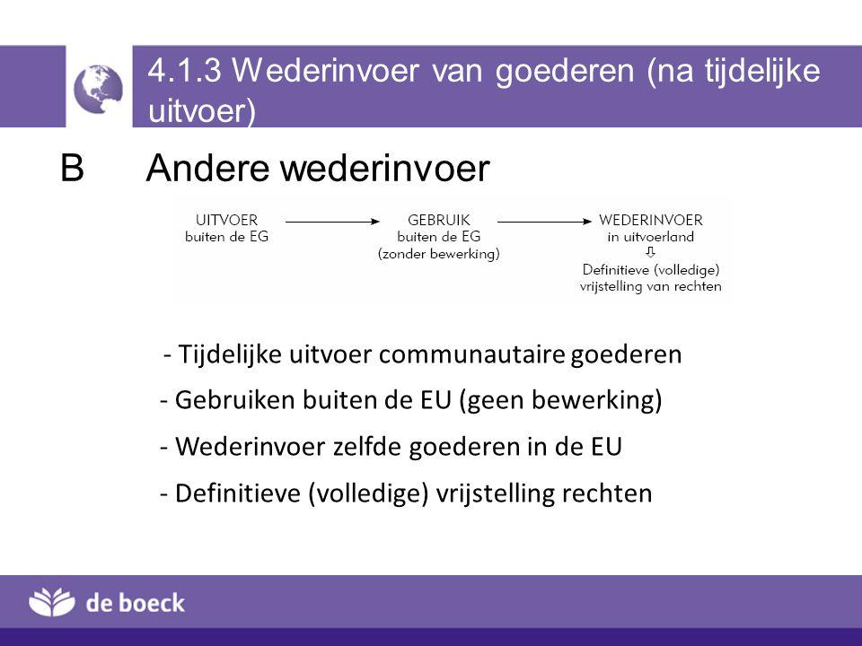 4.1.3 Wederinvoer van goederen (na tijdelijke uitvoer) B Andere wederinvoer - Tijdelijke uitvoer communautaire goederen - Gebruiken buiten de EU (geen
