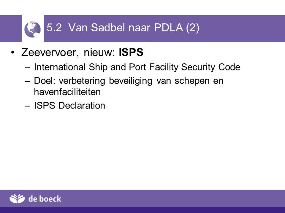 5.2 Van Sadbel naar PDLA (2) Zeevervoer, nieuw: ISPS –International Ship and Port Facility Security Code –Doel: verbetering beveiliging van schepen en