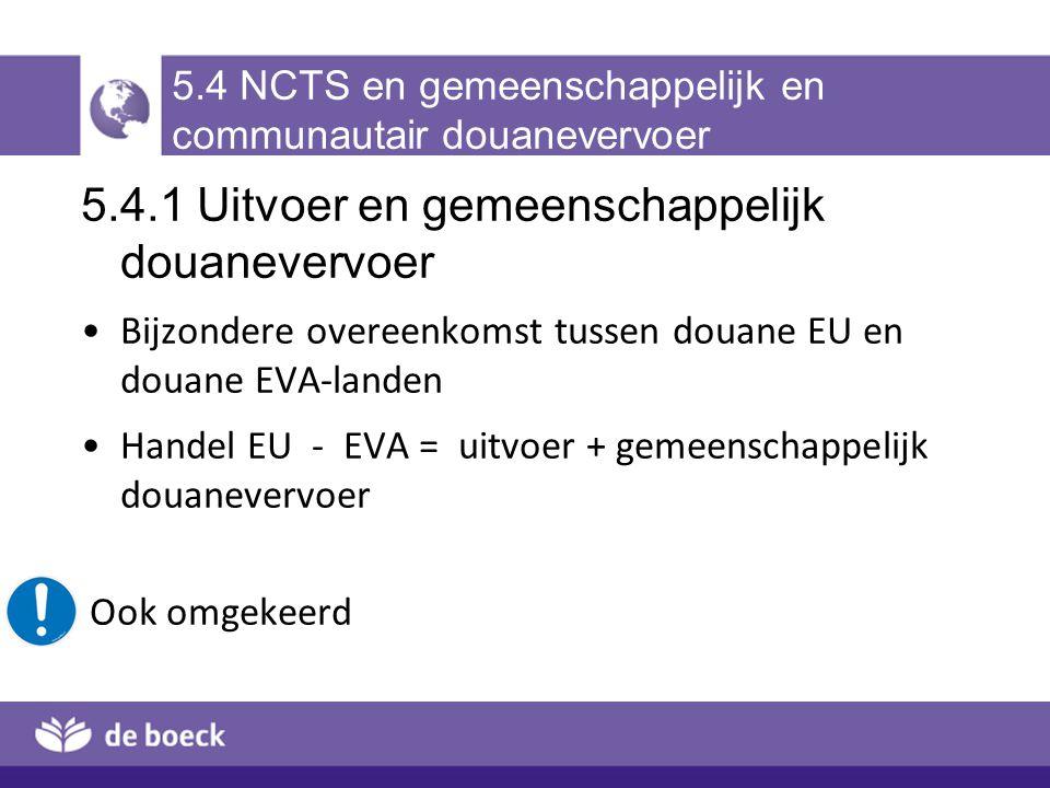 5.4 NCTS en gemeenschappelijk en communautair douanevervoer 5.4.1 Uitvoer en gemeenschappelijk douanevervoer Bijzondere overeenkomst tussen douane EU