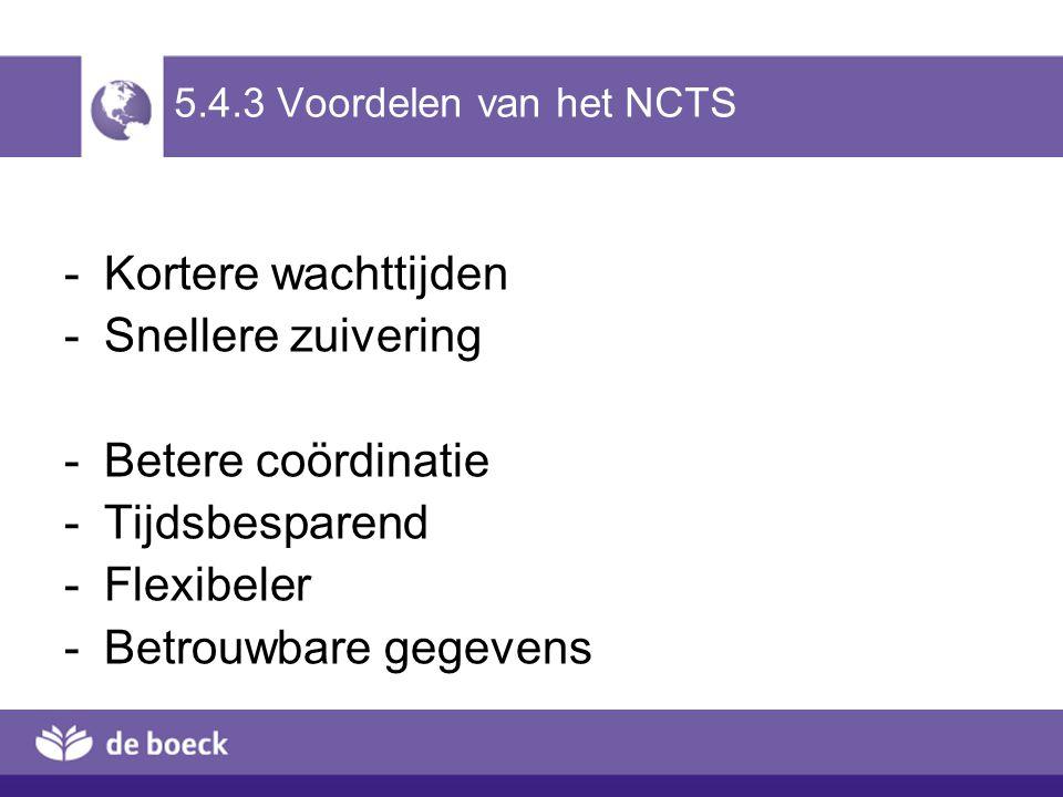 5.4.3 Voordelen van het NCTS -Kortere wachttijden -Snellere zuivering -Betere coördinatie -Tijdsbesparend -Flexibeler -Betrouwbare gegevens