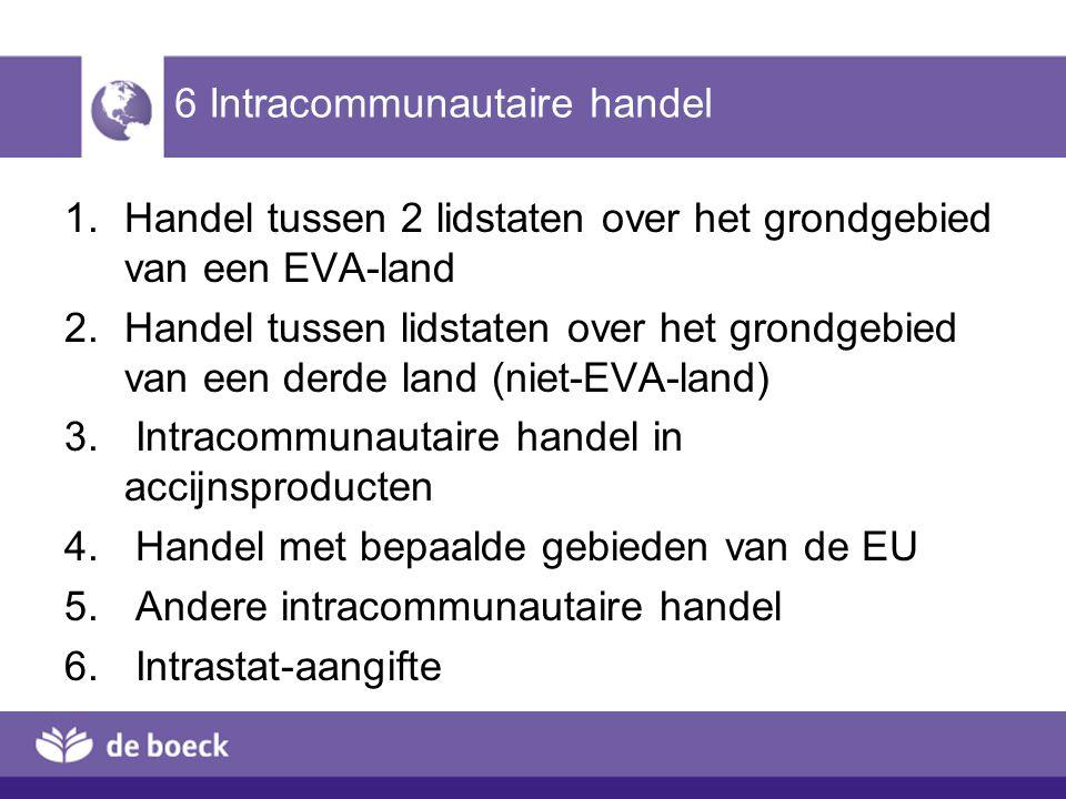 6 Intracommunautaire handel 1.Handel tussen 2 lidstaten over het grondgebied van een EVA-land 2.Handel tussen lidstaten over het grondgebied van een d