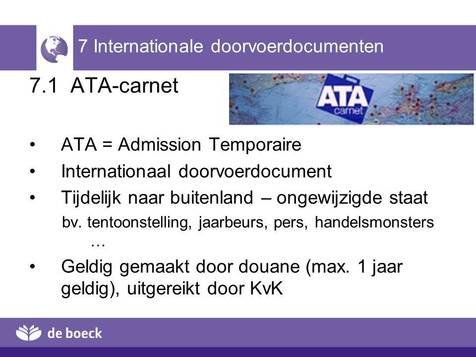 7 Internationale doorvoerdocumenten 7.1 ATA-carnet ATA = Admission Temporaire Internationaal doorvoerdocument Tijdelijk naar buitenland – ongewijzigde