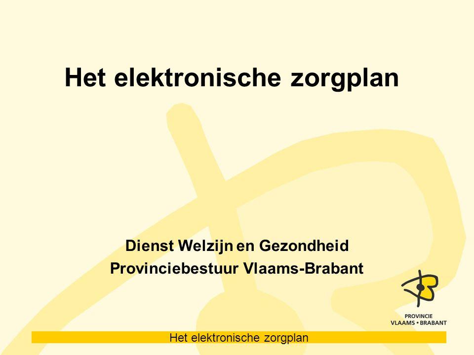 Het elektronische zorgplan Dienst Welzijn en Gezondheid Provinciebestuur Vlaams-Brabant