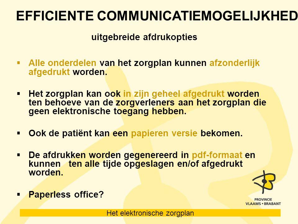 Het elektronische zorgplan EFFICIENTE COMMUNICATIEMOGELIJKHEDEN uitgebreide afdrukopties  Alle onderdelen van het zorgplan kunnen afzonderlijk afgedrukt worden.