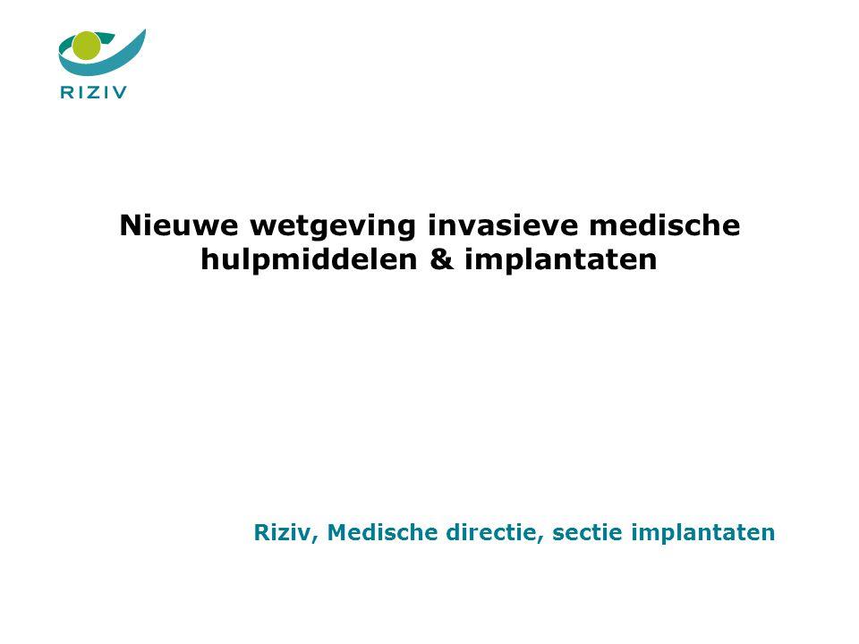 Nieuwe wetgeving invasieve medische hulpmiddelen & implantaten Riziv, Medische directie, sectie implantaten