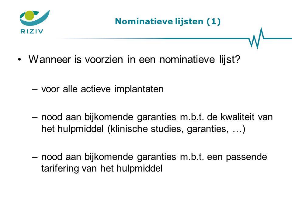 Nominatieve lijsten (1) Wanneer is voorzien in een nominatieve lijst? –voor alle actieve implantaten –nood aan bijkomende garanties m.b.t. de kwalitei