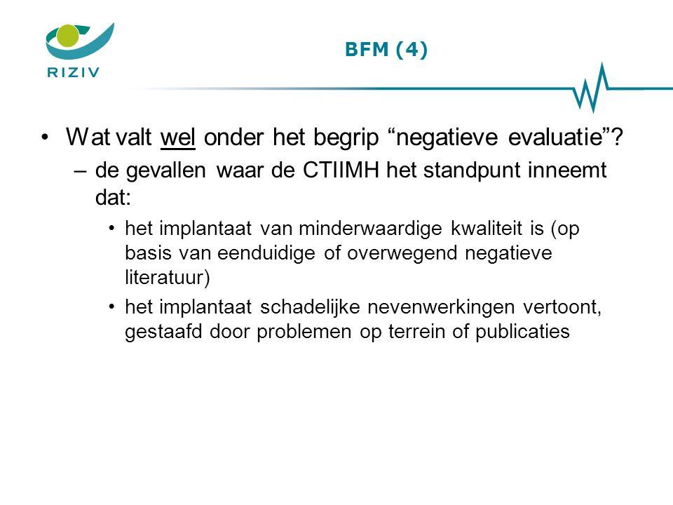"""BFM (4) Wat valt wel onder het begrip """"negatieve evaluatie""""? –de gevallen waar de CTIIMH het standpunt inneemt dat: het implantaat van minderwaardige"""