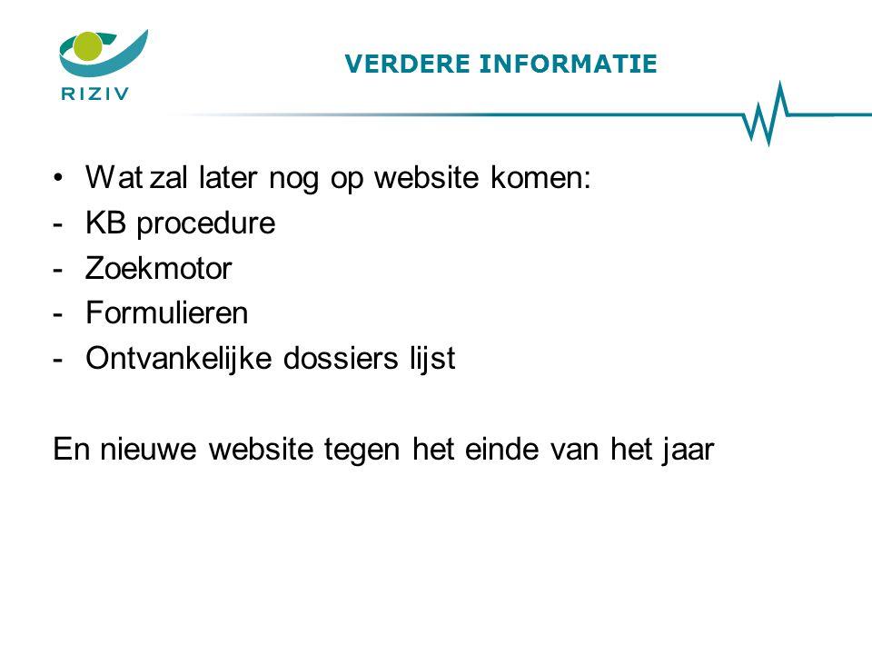VERDERE INFORMATIE Wat zal later nog op website komen: -KB procedure -Zoekmotor -Formulieren -Ontvankelijke dossiers lijst En nieuwe website tegen het