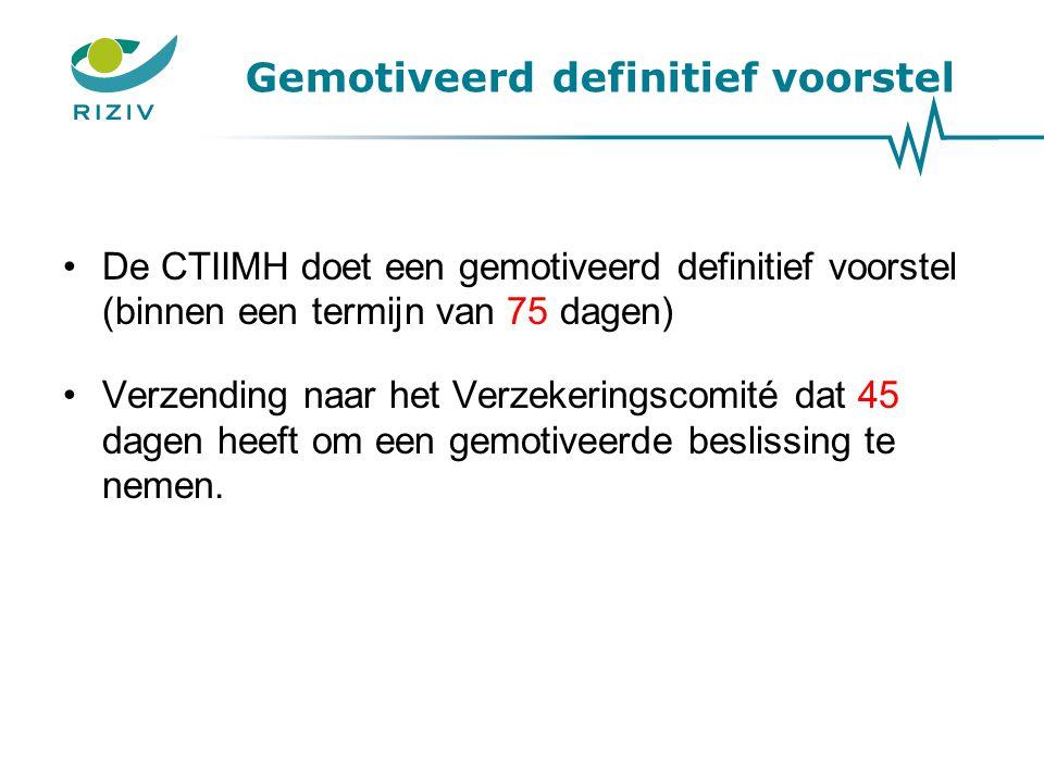 Gemotiveerd definitief voorstel De CTIIMH doet een gemotiveerd definitief voorstel (binnen een termijn van 75 dagen) Verzending naar het Verzekeringsc