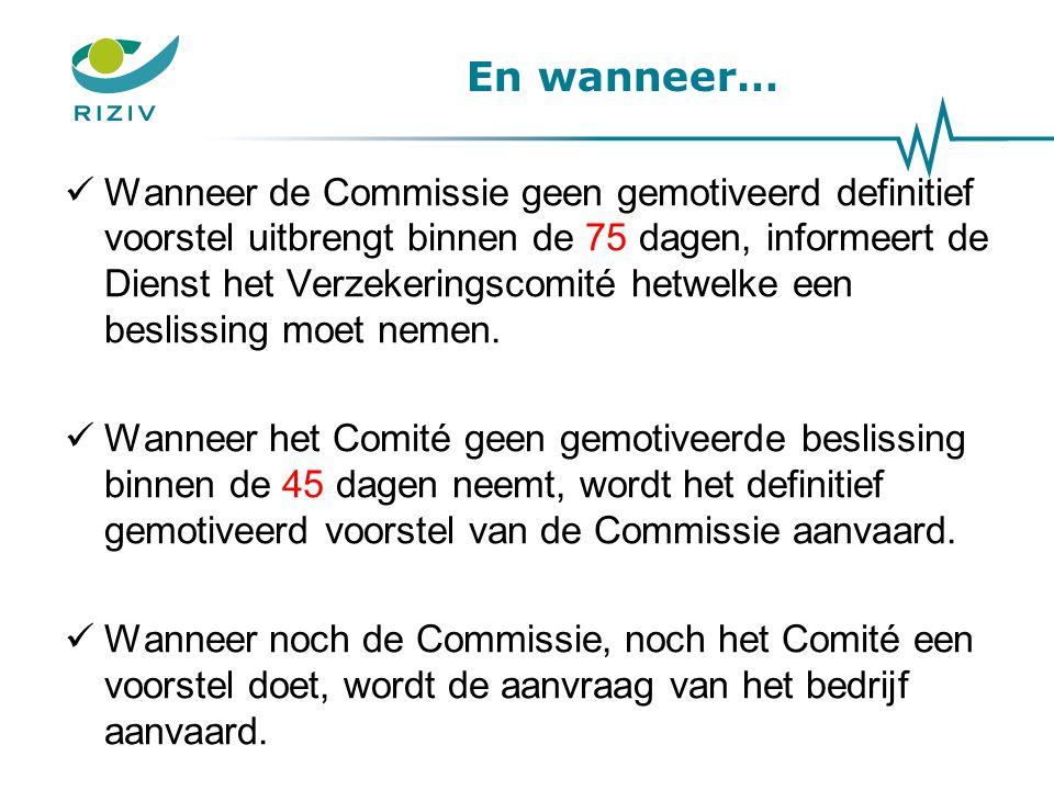 En wanneer… Wanneer de Commissie geen gemotiveerd definitief voorstel uitbrengt binnen de 75 dagen, informeert de Dienst het Verzekeringscomité hetwel