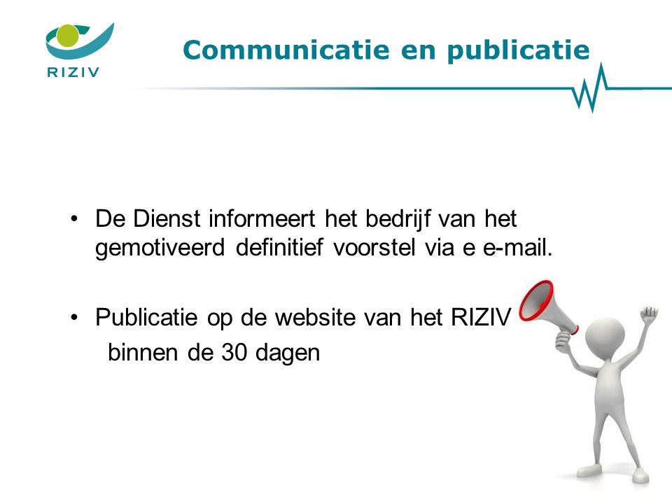 Communicatie en publicatie De Dienst informeert het bedrijf van het gemotiveerd definitief voorstel via e e-mail. Publicatie op de website van het RIZ